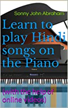 Learn to play Hindi songs on the Piano: (with the help of online videos)