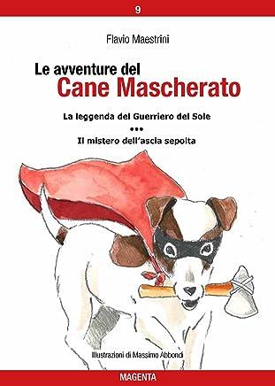 Le avventure del Cane Mascherato (volume 9): La leggenda del Guerriero del Sole - Il mistero dell'ascia sepolta