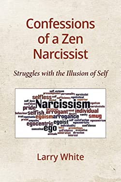 Confessions of a Zen Narcissist: Struggles with the Illusion of Self