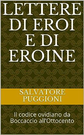 Lettere di eroi e di eroine: Il codice ovidiano da Boccaccio all'Ottocento (L'EREDITÀ  DELL'ANTICO Passato e Presente Vol. 15)