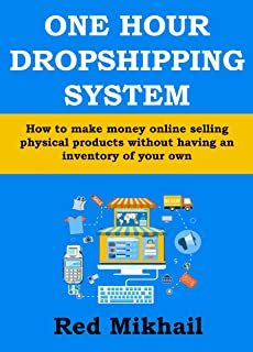 ONE HOUR DROPSHIPPING SYSTEM (EBAY & AMAZON) - 2019: How to make money online selling physical products without having an inventory of your own (and for as low as $5)