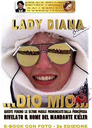 LADY DIANA - DIO MIO (Seconda Edizione) Queste furono le ultime parole pronunciate dalla Principessa: Rivelato il nome del mandante killer