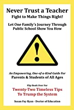 Never Trust a Teacher—Fight to Make Things Right: Let One Family'S Journey Through Public School Show You How