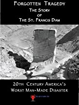 Forgotten Tragedy: The Story of the St Francis Dam
