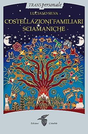 Costellazioni familiari sciamaniche: Storie dai giardini della preesistenza