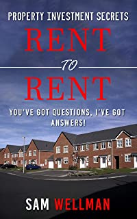 Property Investment Secrets - Rent to Rent: You've Got Questions, I've Got Answers!: Using HMO's and Sub-Letting to Build ...
