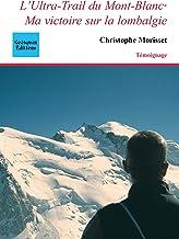 L'Ultra-Trail du Mont-Blanc, ma victoire sur la lombalgie (Témoignage) (French Edition)