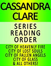 CASSANDRA CLARE — SERIES READING ORDER (SERIES LIST) — IN ORDER: CITY OF HEAVENLY FIRE, CITY OF LOST SOULS, CITY OF FALLEN ANGELS, CITY OF GLASS, CITY OF ASHES, CITY OF BONES & ALL OTHERS!