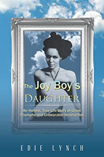 The Joy Boy'S Daughter: An Honest, True Life Story of Great Triumphs and Unbearable Heartaches (English Edition)