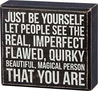 Primitives by Kathy Box Sign — Just be Yourself Let People see the Real, Imperfect Flawed, Quirky Beautiful, Magical Perso...