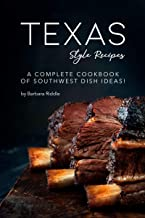 Texas Style Recipes: A Complete Cookbook of Southwest Dish Ideas!