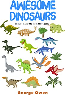 Awesome Dinosaurs: An Illustrated and Informative Guide (Paleontology for Everyone Book 1)