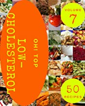 Oh! Top 50 Low-Cholesterol Recipes Volume 7: The Best-ever of Low-Cholesterol Cookbook