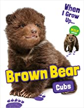 Brown Bear Cubs (When I Grow Up... Wild Edition)