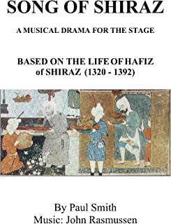 SONG OF SHIRAZ: A MUSICAL DRAMA FOR THE STAGE: BASED ON THE LIFE OF HAFIZ of SHIRAZ