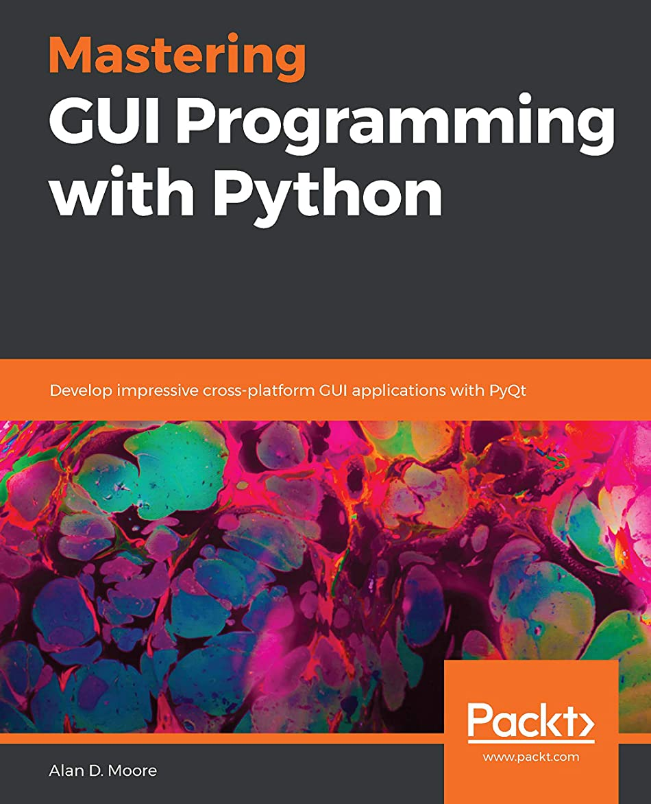 責思い出見つけたMastering GUI Programming with Python: Develop impressive cross-platform GUI applications with PyQt (English Edition)