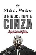 O rinoceronte cinza: Como reconhecer e agir diante dos perigos óbvios que ignoramos