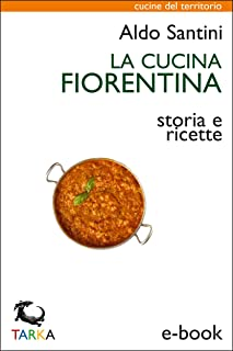 La cucina fiorentina: Storia e ricette (Cucine del territorio) (Italian Edition)