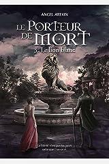 Le Porteur de Mort - Tome 3: Le lion blanc Format Kindle