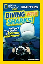 National Geographic Kids Chapters: Diving With Sharks!: And More True Stories of Extreme Adventures! (NGK Chapters)