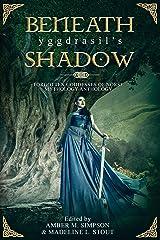 Beneath Yggdrasil's Shadow: Forgotten Goddesses of Norse Mythology Anthology Kindle Edition