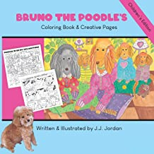 Bruno the Poodle's Coloring Book & Creative Pages: Color, write, draw, and play with Bruno and his friends