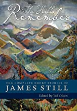 The Hills Remember: The Complete Short Stories of James Still