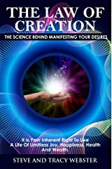 The Law of Creation: The Science Behind Manifesting Your Desires. It is your inherent right to live a life of limitless joy, happiness, health and wealth. Kindle Edition