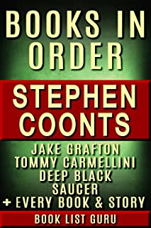Stephen Coonts Books in Order: Jake Grafton series, Tommy Carmellini series, Saucer series, Deep Black series, all short stories, standalone novels, and ... Coonts biography. (Series Order Book 77)