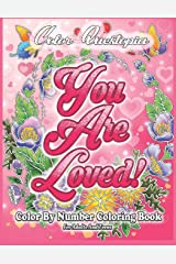 Color By Number Coloring Book For Adults and Teens: You Are Loved!: Large Print Flowers, Hearts And Short Inspirational Quotes about Love Paperback