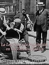 La Ley Seca y la Prohibición en los Estados Unidos (Spanish Edition)