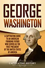 George Washington: A Captivating Guide to an American Founding Father Who Served as the First President of the United States of America (English Edition)