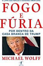 Fogo e fúria: Por dentro da Casa Branca de Trump (Portuguese Edition)