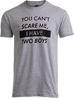 You Can't Scare Me, I Have Two Boys | Funny Dad Daddy Father Joke Sons T-Shirt