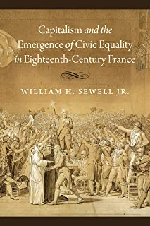 Capitalism and the Emergence of Civic Equality in Eighteenth-Century France (Chicago Studies in Practices of Meaning)
