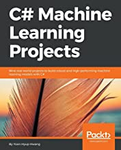 C# Machine Learning Projects: Nine real-world projects to build robust and high-performing machine learning models with C#
