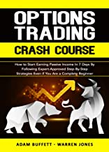 Options Trading Crash Course: How to Start Earning Passive Income in 7 Days By Following Expert-Approved Step-By-Step Strategies Even if You Are a Complete Beginner
