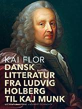 Dansk litteratur fra Ludvig Holberg til Kaj Munk (Danish Edition)