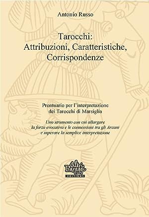 Tarocchi: Attribuzioni, Caratteristiche, Corrispondenze (I Tarocchi di Marsiglia Vol. 1)