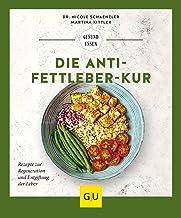 Die Anti-Fettleber-Kur: Rezepte zur Regeneration und Entgift