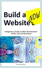 Build a Website Now: A Beginner's Guide to Web Development: HTML, CSS and Bootstrap (English Edition)