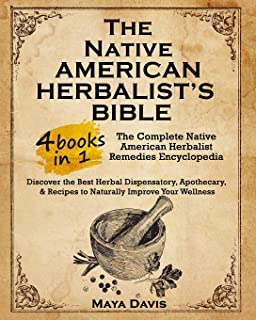 Native American Herbalist's Bible: 4 in 1 • The Complete Native American Herbalist Remedies Encyclopedia. Discover the Bes...