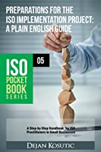 Preparations for the ISO Implementation Project – A Plain English Guide: A Step-by-Step Handbook for ISO Practitioners in Small Businesses (ISO Pocket Book Series 5)