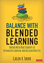 Balance With Blended Learning: Partner With Your Students to Reimagine Learning and Reclaim Your Life (Corwin Teaching Essentials) PDF
