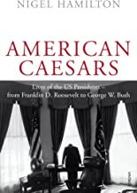 American Caesars: Lives of the US Presidents - from Franklin D. Roosevelt to George W. Bush