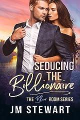 Seducing the Billionaire (The Blue Room Book 1) Kindle Edition