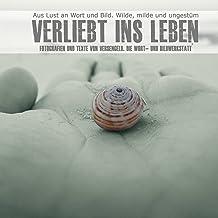 Verliebt ins Leben: Texte und Fotografien von Versengeld. Die Wort- und Bildwerkstatt. (German Edition)