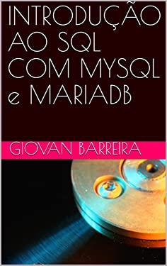 INTRODUÇÃO AO SQL COM MYSQL e MARIADB (Portuguese Edition)
