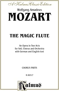 The Magic Flute (Die Zauberflöte), An Opera in Two Acts: For Solo, Chorus and Orchestra with German and English Text (Chorus/Choral Parts) (Kalmus Edition)