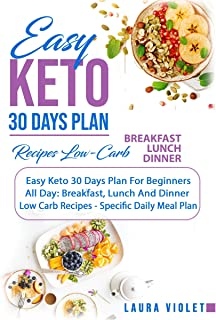 Easy Keto - 30 Days Plan: Divided for Breakfast, Lunch Amnd Diner - Low-Carb Recipes Specific Daily Meal Plan